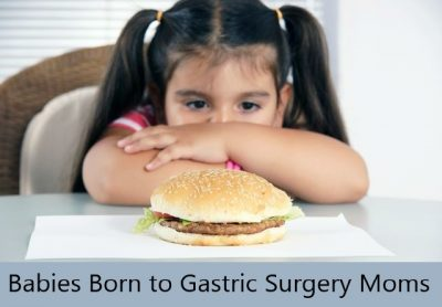 Babies Born to Gastric Surgery Moms