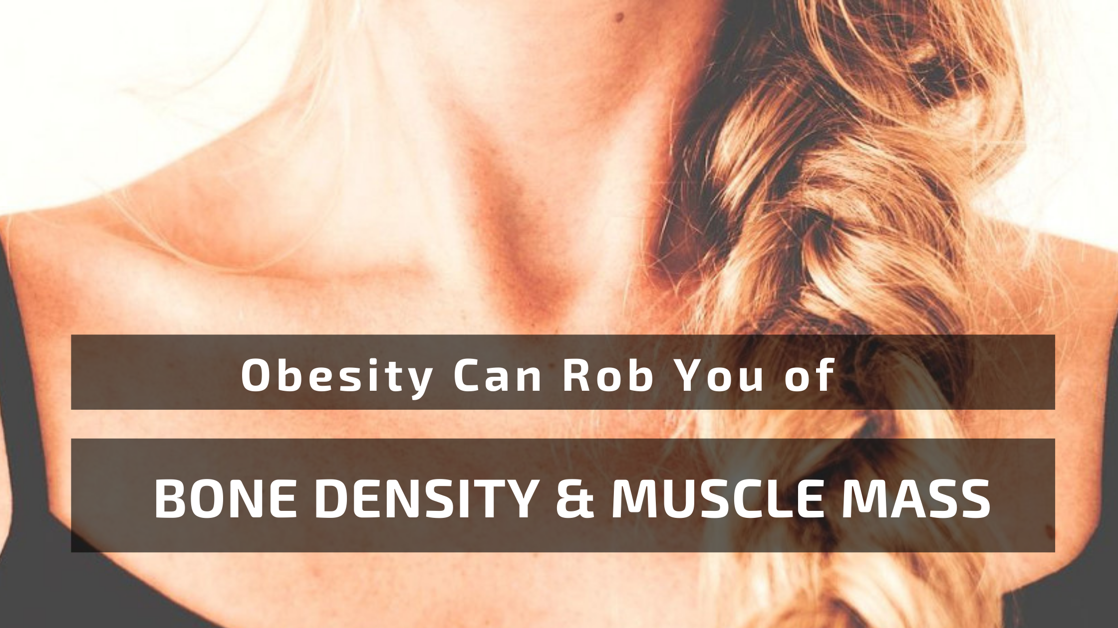 Obesity Can Exacerbate Bone And Muscle Density Loss