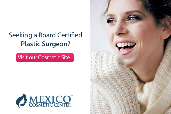 Mexico Cosmetic Surgery - Board Certified Plastic Surgeons
