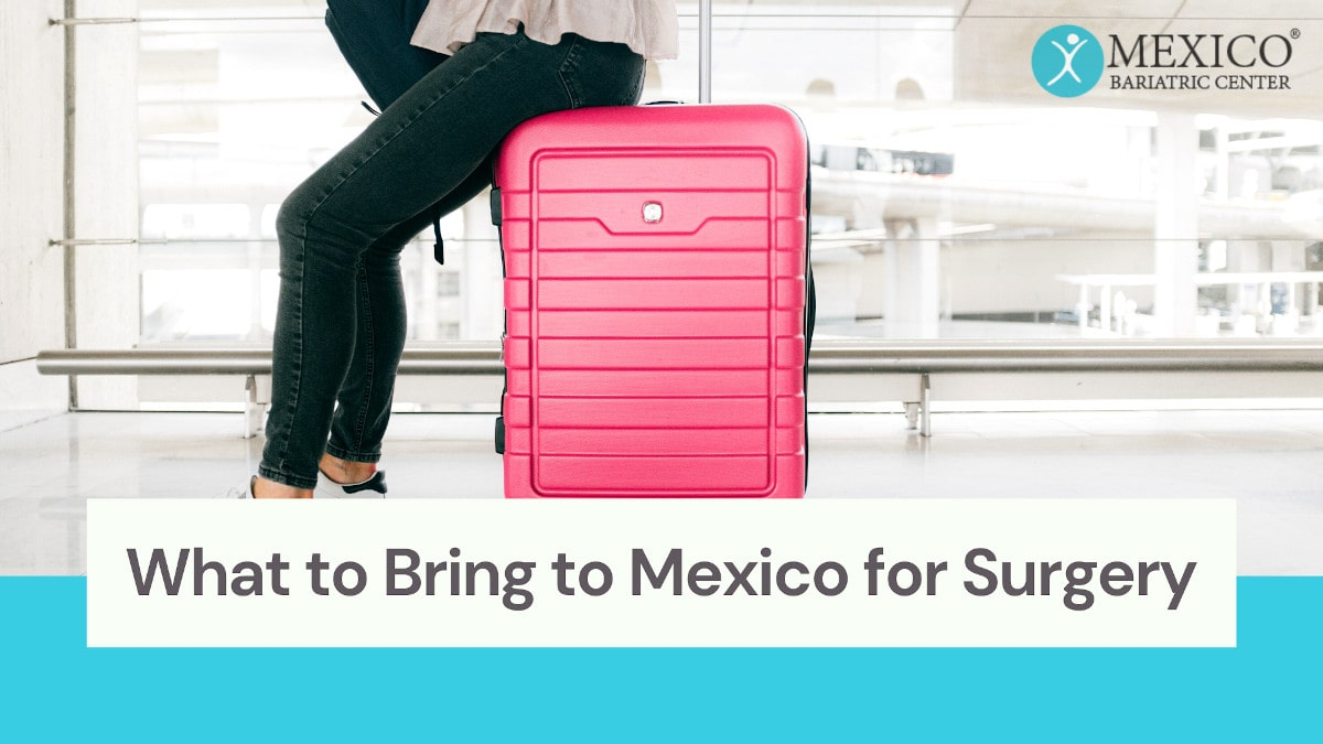 What to Bring to Mexico for Weight Loss Surgery at Mexico Bariatric Center