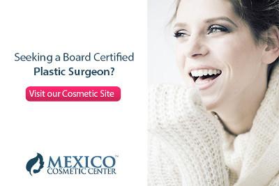 Seeking a Board Certified Plastic Surgeon - Mexico Cosmetic Center - Cosmetic and Plastic Surgery in Mexico