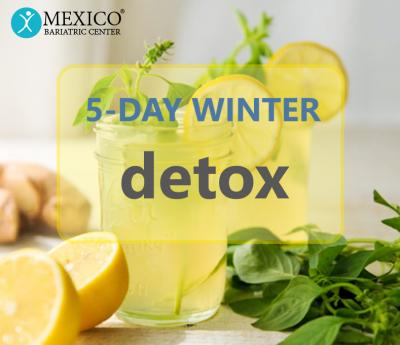 5 day winter detox - Mexico Bariatric Center