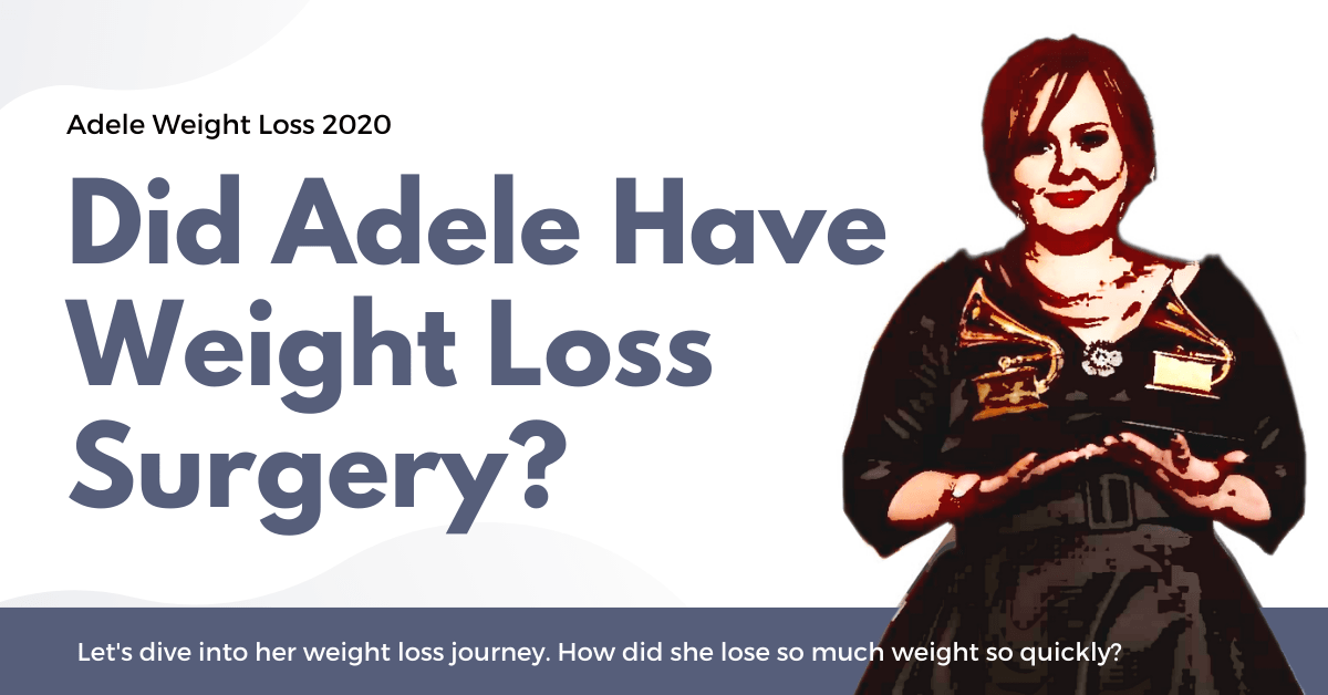 Adele Weight Loss 2020 - Did She Have Bariatric Weight Loss Surgery